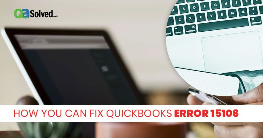 How to Fix QuickBooks Error Code 15106? - QASolved | 1-888-660-0582