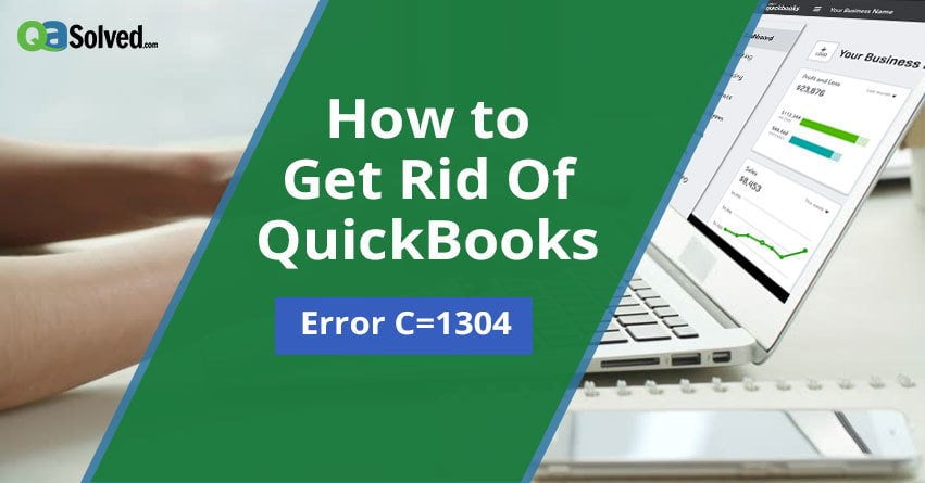 How to Fix QuickBooks Error Code C=1304? - Qasolved.com