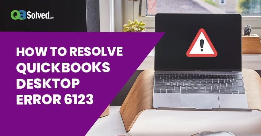 How To Fix QuickBooks Error 6123? - Resolve & Support