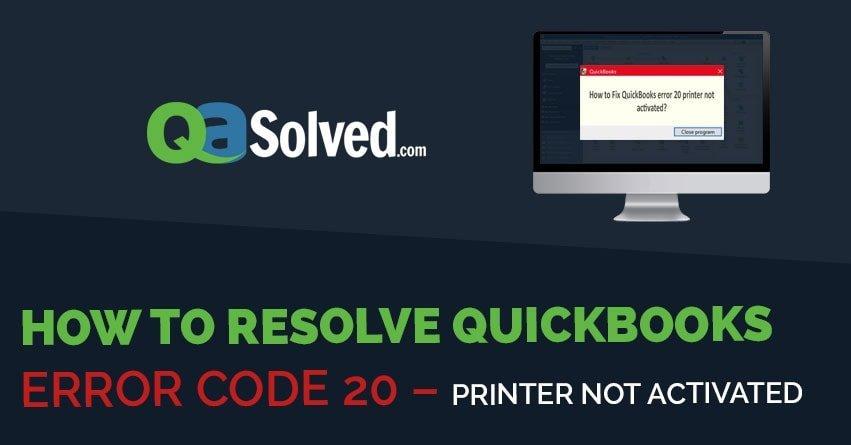 QuickBooks Printer not activated Error Code 20 - Fix Resolve   Qasolved