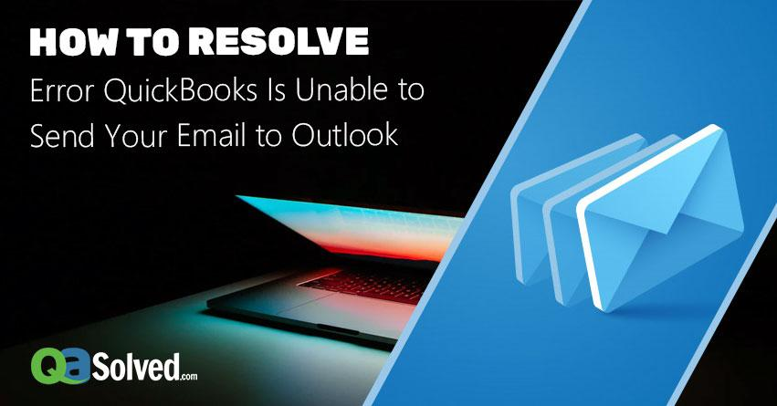 quickbooks is unable to send your emails to outlook