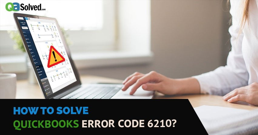 QuickBooks Error 6210 0 - Learn How to Resolve | Quick Support