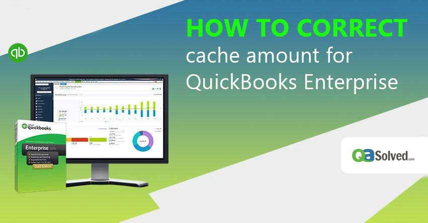 correct cache amount for quickbooks enterprise